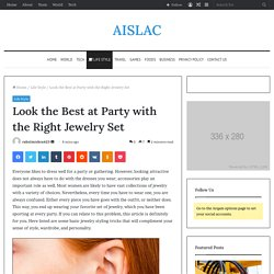 Look the Best at Party with the Right Jewelry Set - AISLAC