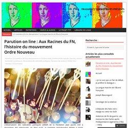 Parution on line : Aux Racines du FN, l'histoire du mouvement Ordre Nouveau