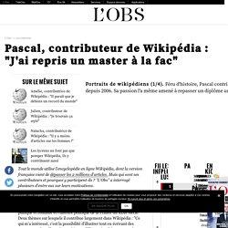 """SIC : Pascal, contributeur de Wikipédia : """"J'ai repris un master à la fac"""""""