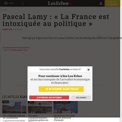 Pascal Lamy : « La France est intoxiquée au politique » - Les Echos