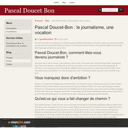 Pascal Doucet-Bon : le journalisme une vocation #PascalDoucetBon #Pascal #Doucet #Bon #pascaldoucetbon #Pascaldoucet #PASCALDOUCETBON