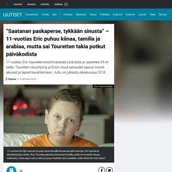 """""""Saatanan paskaperse, tykkään sinusta"""" – 11-vuotias Eric puhuu kiinaa, tamilia ja arabiaa, mutta sai Touretten takia potkut päiväkodista"""