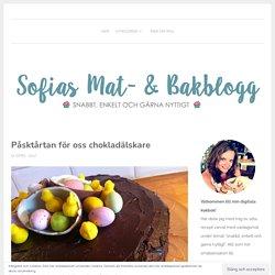 Påsktårtan för oss chokladälskare – Sofias mat- & bakblogg
