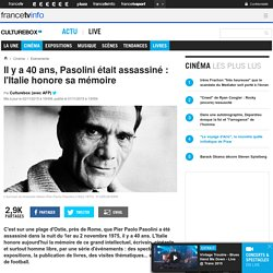 Il y a 40 ans, Pasolini était assassiné : l'Italie honore sa mémoire