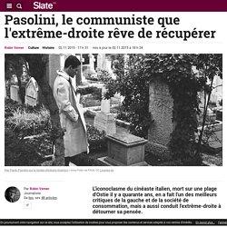 Pasolini, le communiste que l'extrême-droite rêve de récupérer