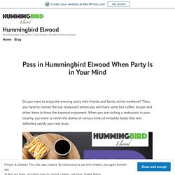 Pass in Hummingbird Elwood When Party Is in Your Mind