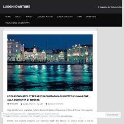 Le passeggiate letterarie in compagnia di Matteo Chiavarone: alla scoperta di Trieste – LUOGHI D'AUTORE