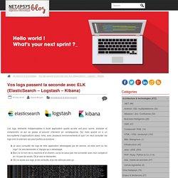 Vos logs passent la seconde avec ELK (ElasticSearch – Logstash – Kibana)