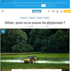 Débat : peut-on se passer du glyphosate ? - Le Parisien
