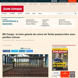 RD Congo : la mine géante de cuivre de Tenke passera bien sous pavillon chinois