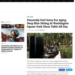Passersby Feel Sorry For Aging Deep Blue Sitting At Washington Square Park Chess Table All Day