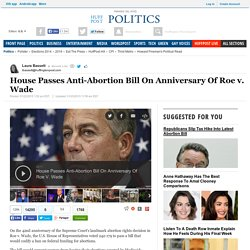 House Passes Anti-Abortion Bill On Anniversary Of Roe v. Wade
