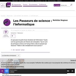 Les Passeurs de science : l'informatique : podcast et réécoute sur France Culture