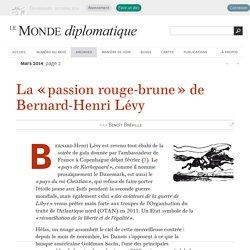 La « passion rouge-brune » de Bernard-Henri Lévy, par Benoît Bréville (Le Monde diplomatique, mars 2014)