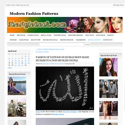 PASSION OF TATTOOS ON HUMAN BODY MADE MUSLIM TO A NON-MUSLIM COUPLEModern Fashion Patterns