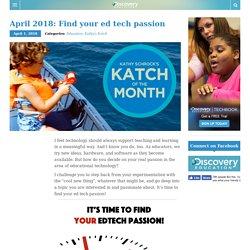 April 2018: Find your ed tech passion