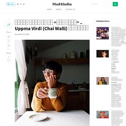 Uppma Virdi - Passion turned Indian woman from lawyer to Chai Walli