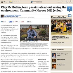 Clay McMullen, teen passionate about saving the environment: Community Heroes 2011 (video)
