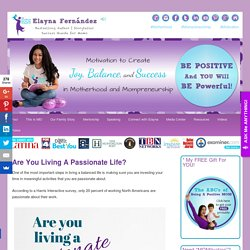 Are You Living A Passionate Life? ~ The Passion Test ★ Elayna Fernandez ~ The Positive MOM ♥