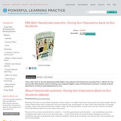 PRE-BUY: Passionate Learners: Giving Our Classrooms Back to Our Students