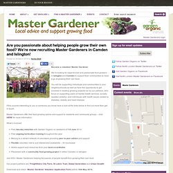 Are you passionate about helping people grow their own food? We're now recruiting Master Gardeners in Camden and Islington!