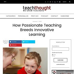 How Passionate Teaching Breeds Innovative Learning