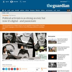 Political activism is as strong as ever, but now it's digital – and passionate