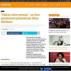 """""""Libérez votre cerveau"""" : un livre passionnant présenté par Idriss Aberkane"""