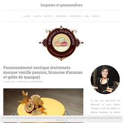Passionnément exotique (entremets mousse vanille passion, brunoise d'ananas et gelée de mangue) - Surprises et gourmandises