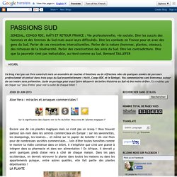 PASSIONS SUD: Aloe Vera : miracles et arnaques commerciales !