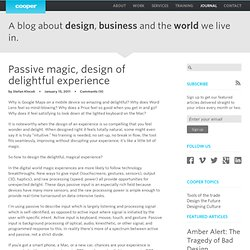 Passive magic, design of delightful experience