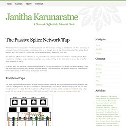 The Passive Splice Network Tap - Home of Janitha Karunaratne