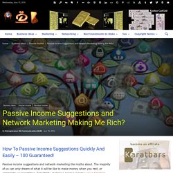 Passive Income Suggestions and Network Marketing Making Me Rich?