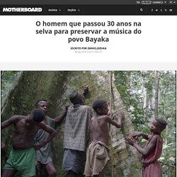 O homem que passou 30 anos na selva para preservar a música do povo Bayaka
