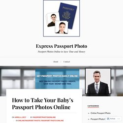 How to Take Your Baby's Passport Photos Online – Express Passport Photo