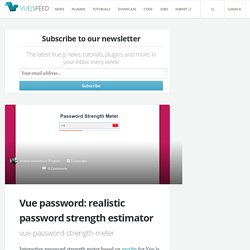 Vue password: realistic password strength estimator - Vue.js Feed