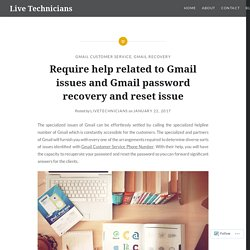 Require help related to Gmail issues and Gmail password recovery and reset issue – Live Technicians