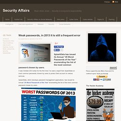 Weak passwords, in 2013 it is still a frequent error