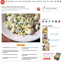 Pasta with Corn and Goat Cheese
