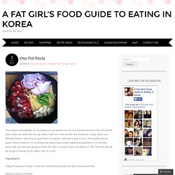 A Fat Girl's Food Guide to Eating in Korea
