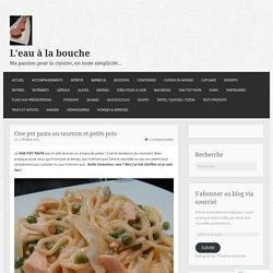 One pot pasta au saumon et petits pois – L'eau à la bouche