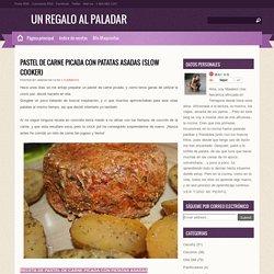 Pastel de carne picada con patatas asadas (Slow cooker) ~ UN REGALO AL PALADAR