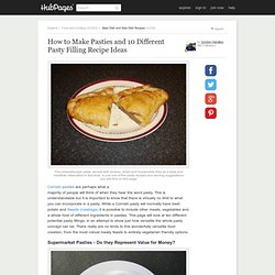 How to Make Pasties and 10 Different Pasty Filling Recipe Ideas