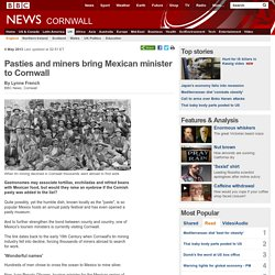 Pasties and miners bring Mexican minister to Cornwall