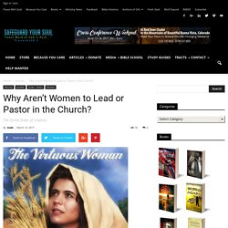 Why Aren't Women to Lead or Pastor in the Church? - SafeGuardYourSoul with God's Word