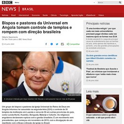 Bispos e pastores da Universal em Angola tomam controle de templos e rompem com direção brasileira - BBC News Brasil