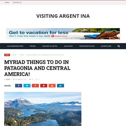 Myriad things to do in Patagonia and Central America!
