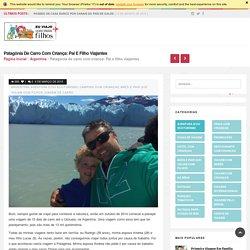 Patagônia de carro com criança: Pai e filho viajantes - Eu Viajo com Filhos