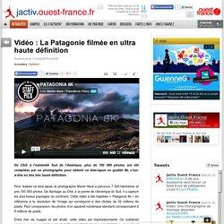 Vidéo : La Patagonie filmée en ultra haute définition