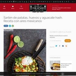 Directo al Paladar - Sartén de patatas, huevos y aguacate hash. Receta con aires mexicanos